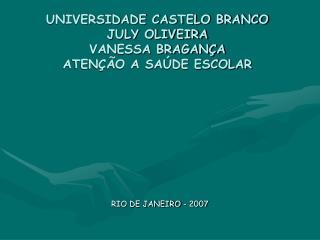 UNIVERSIDADE CASTELO BRANCO JULY OLIVEIRA  VANESSA BRAGANÇA ATENÇÃO A SAÚDE ESCOLAR