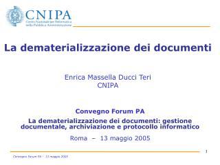 La dematerializzazione dei documenti Enrica Massella Ducci Teri CNIPA
