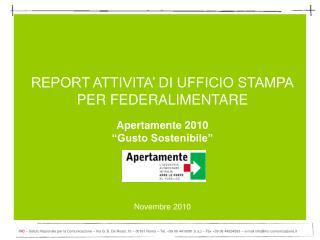 REPORT ATTIVITA  DI UFFICIO STAMPA PER FEDERALIMENTARE  Apertamente 2010  Gusto Sostenibile        Novembre 2010
