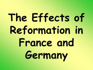 The Effects of Reformation in France and Germany