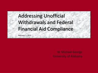 Addressing Unofficial Withdrawals and Federal Financial Aid Compliance February 2, 2010