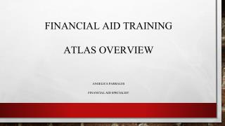 Financial Aid Training  Atlas Overview Angelica Parrales Financial aid Specialist
