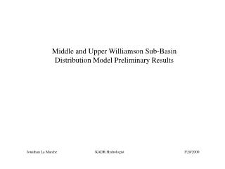 Middle and Upper Williamson Sub-Basin Distribution Model Preliminary Results