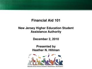 Financial Aid 101 New Jersey Higher Education Student Assistance Authority December 2, 2010