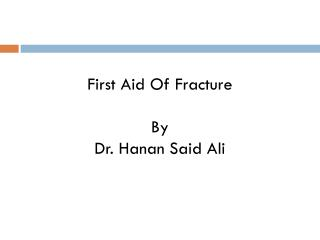 First Aid Of Fracture  By Dr.  Hanan  Said Ali