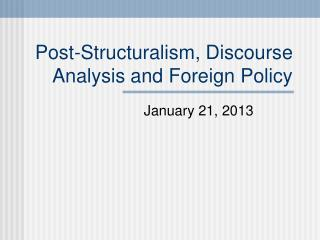 Post-Structuralism, Discourse Analysis and Foreign Policy