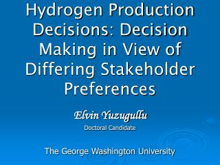 Hydrogen Production Decisions: Decision Making in View of Differing Stakeholder Preferences
