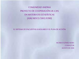 COMUNIDAD ANDINA PROYECTO DE COOPERACIÓN UE-CAN  EN MATERIA DE ESTADÍSTICAS (ASR/AIDCO/2002/0390)