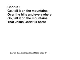 Chorus : Go, tell it on the mountains, Over the hills and everywhere Go, tell it on the mountains