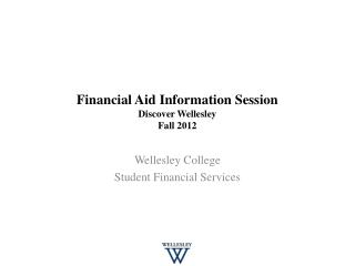 Financial Aid Information Session Discover Wellesley Fall 2012