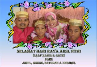 Selamat Hari Raya Aidil Fitri Maaf Zahir & Batin Dari: Jamil, Annas, Fatonah & Khairul
