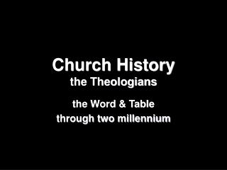 Church History the Theologians