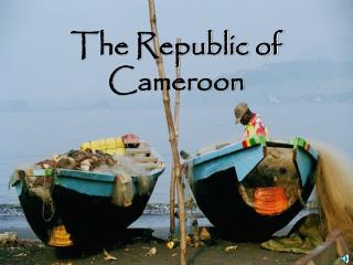The Republic of  Cameroon
