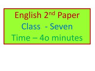 English 2 nd  Paper Class  - Seven Time – 4o minutes