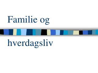 Familie og   hverdagsliv