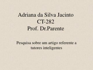 Adriana da Silva Jacinto CT-282 Prof. Dr.Parente