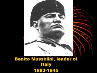 Benito Mussolini, leader of Italy 1883-1945