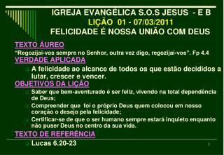 IGREJA EVANGÉLICA S.O.S JESUS  - E B  LIÇÃO  01 - 07/03/2011 FELICIDADE É NOSSA UNIÃO COM DEUS