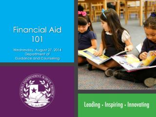 Financial Aid 101 Wednesday, August 27, 2014 Department of Guidance and Counseling