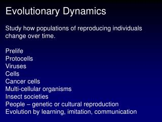Evolutionary Dynamics Study how populations of reproducing individuals  change over time. Prelife