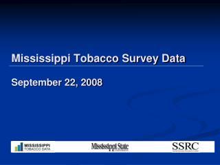 Mississippi Tobacco Survey Data September 22, 2008