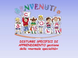 DISTURBI SPECIFICI DI APPRENDIMENTO gestione della «normale specialità»