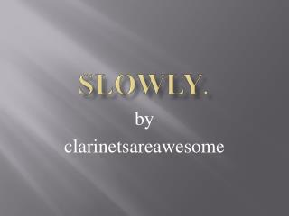 Slowly .