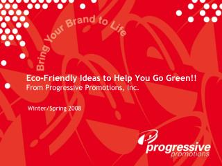 Eco-Friendly Ideas to Help You Go Green!! From Progressive Promotions, Inc.