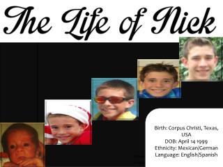 Birth:  Corpus  Christi, Texas,  USA DOB: April 14 1999 Ethnicity: Mexican/German