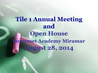 Tile 1 Annual Meeting and Open House Somerset Academy Miramar August 28, 2014