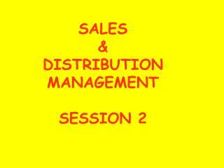 SALES  &  DISTRIBUTION MANAGEMENT  SESSION 2