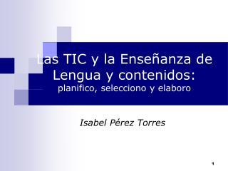 Las TIC y la Enseñanza de Lengua y contenidos: planifico, selecciono y elaboro