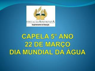 CAPELA 5° ANO 22 DE MARÇO DIA MUNDIAL DA ÁGUA