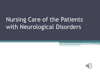Nursing Care of the Patients with Neurological Disorders