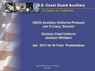 USCG Auxiliary Uniforms Protocol Joe O Leary, Director  Division Chief Uniform Jackson Whitaker  Jan  2012 for N-Train