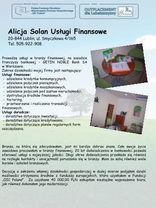 Alicja Solan Usługi Finansowe 20-844 Lublin, ul. Smyczkowa 4/165 Tel.  505-922-908