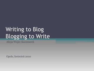 Writing to Blog Blogging to Write
