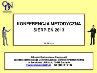 KONFERENCJA METODYCZNA SIERPIEŃ 2013 28.08.2013
