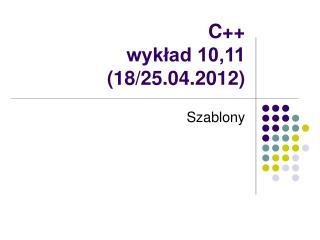 C++ wykład 10,11 (18/25.04.2012)