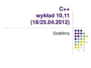 C++ wyk?ad 10,11 (18/25.04.2012)