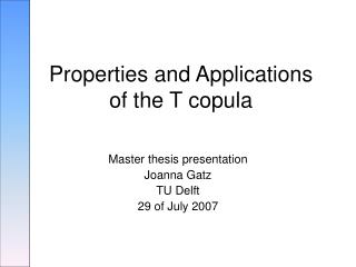 Properties and Applications  of the T copula