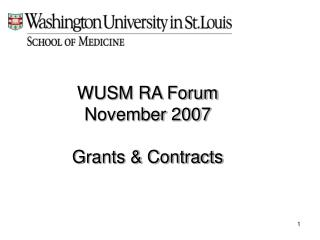 WUSM RA Forum November 2007 Grants & Contracts