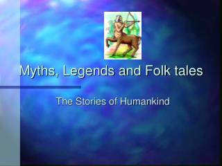 Myths, Legends and Folk tales