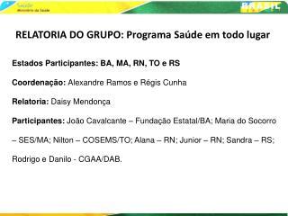Estados Participantes: BA, MA, RN, TO e RS Coordena  o: Alexandre Ramos e R gis Cunha Relatoria: Daisy Mendon a Particip