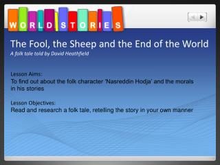 The Fool, the Sheep and the End of the World A folk tale told by David Heathfield