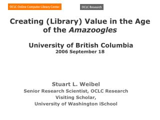Stuart L. Weibel Senior Research Scientist, OCLC Research Visiting Scholar,