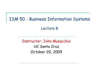 ISM 50 - Business Information Systems Lecture 8