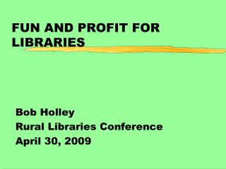 FUN AND PROFIT FOR LIBRARIES