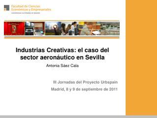 Industrias Creativas: el caso del sector aeronáutico en Sevilla Antonia Sáez Cala
