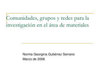 Comunidades, grupos y redes para la investigación en el área de materiales